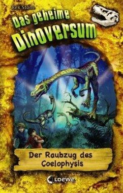 Der Raubzug des Coelophysis / Das geheime Dinoversum Bd.16 (Restauflage) - Stone, Rex