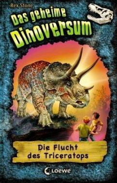 Die Flucht des Triceratops / Das geheime Dinoversum Bd.2 (Restauflage) - Stone, Rex