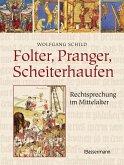 Folter, Pranger, Scheiterhaufen. Rechtsprechung im Mittelalter