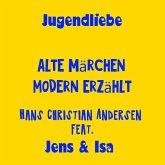 Jugendliebe - alte Märchen modern erzählt - Hans Christian Andersen (MP3-Download)