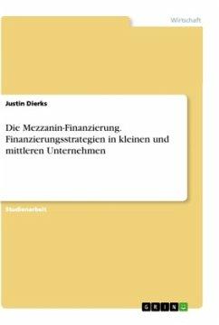 Die Mezzanin-Finanzierung. Finanzierungsstrategien in kleinen und mittleren Unternehmen