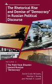 """The Rhetorical Rise and Demise of """"Democracy"""" in Russian Political Discourse: Volume 1. the Path from Disaster Toward Russian """"Democracy"""""""
