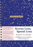 Stress Less, Spend Less Budget Planner: A 52-Week Financial Wellness Undated Organizer