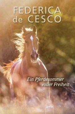 Ein Pferdesommer voller Freiheit (Mängelexemplar) - De Cesco, Federica