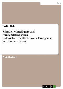 Künstliche Intelligenz und Kundendatenbanken. Datenschutzrechtliche Anforderungen an Verhaltensanalysen (eBook, PDF)