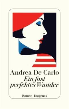 Ein fast perfektes Wunder (Mängelexemplar) - De Carlo, Andrea