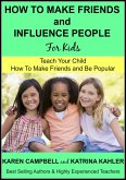 How to Make Friends and Influence People (For Kids) - Teach Your Child How to Make Friends and be Popular (Positive Parenting, #3) (eBook, ePUB)