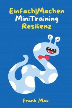 Einfach Machen Mini-Training Resilienz (eBook, ePUB) - Max, Frank