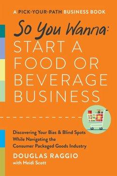 So You Wanna: Start a Food or Beverage Business (eBook, ePUB) - Raggio, Douglas