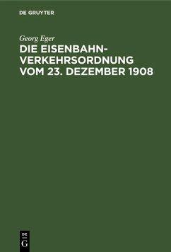 Die Eisenbahn-Verkehrsordnung vom 23. Dezember 1908 (eBook, PDF) - Eger, Georg