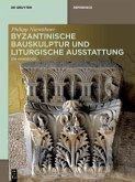 Byzantinische Bauskulptur und liturgische Ausstattung (eBook, PDF)