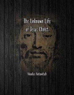 The Unknown Life of Jesus Christ (eBook, ePUB) - Notovitch, Nicolas
