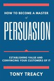 How to Become a Master of Persuasion: Establishing Value and Convincing Your Customers of It