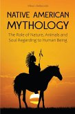Native American Mythology The Role of Nature, Animals and Soul Regarding to Human Being (eBook, ePUB)