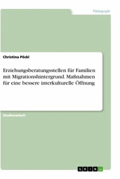Erziehungsberatungsstellen für Familien mit Migrationshintergrund. Maßnahmen für eine bessere interkulturelle Öffnung - Pöckl, Christina