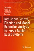 Intelligent Control, Filtering and Model Reduction Analysis for Fuzzy-Model-Based Systems (eBook, PDF)