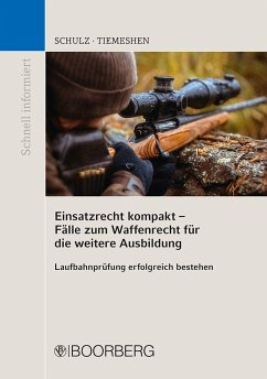 Einsatzrecht kompakt - Fälle zum Waffenrecht für die weitere Ausbildung - Tiemeshen, Cederic;Schulz, Patrick