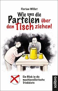 Wie uns die Parteien über den Tisch ziehen! - Willet, Florian