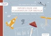Papierflieger und Flugkünstler zum Basteln für Kinder ab 6 Jahren