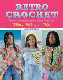 Retro Crochet: Vibrant Vintage-Inspired Looks from the 70s, 80s, and 90s