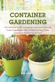 Container Gardening: The Ultimate Guide to Growing Your Own Food Like Fruits, Vegetables, Other Edibles in Pots, Tubes and Other Suitable C