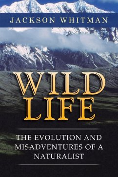 Wild Life: The Evolution and Misadventures of a Naturalist - Whitman, Jackson