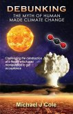 Debunking The Myth Of Human Made Climate Change: Challenging the Construction of a theory which uses manipulation to gain acceptance