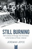 Still Burning: Half a Century of Chicago, from the Streets to the Corridors of Power: A Memoir