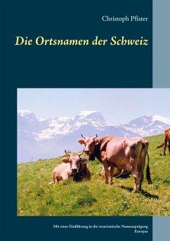 Die Ortsnamen der Schweiz (eBook, ePUB)