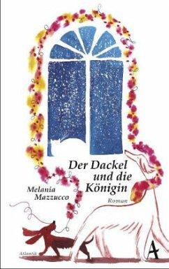 Der Dackel und die Königin (Mängelexemplar) - Mazzucco, Melania G.