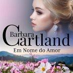 Em Nome do Amor (A Eterna Coleção de Barbara Cartland 50) (MP3-Download)