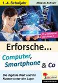 Erforsche ... Computer, Smartphone & Co