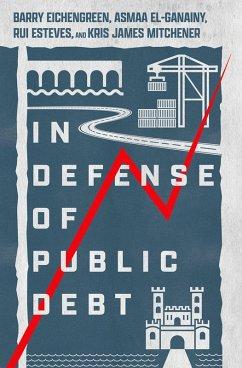 In Defense of Public Debt (eBook, ePUB) - Eichengreen, Barry; El-Ganainy, Asmaa; Esteves, Rui; Mitchener, Kris James