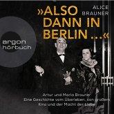 Also dann in Berlin ... - Artur und Maria Brauner - Eine Geschichte vom Überleben, von großem Kino und der Macht der Liebe (Ungekürzt) (MP3-Download)