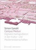 Campus Medius: Digitales Kartografieren in den Kultur- und Medienwissenschaften