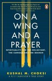 On a Wing and a Prayer: Spirituality for the Reluctant, the Curious and the Seeker