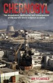 Chernobyl: The Devastation, Destruction and Consequences of the World's Worst Radiation Accident