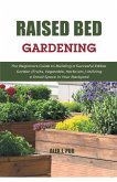 Raised Bed Gardening: The Beginners Guide to Building a Succesful Edible Garden (Fruits, Vegetable, Herbs etc.) Utilizing a Small Space in Y