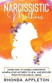 Narcissistic Mothers: Learn How to Handle Narcissistic Manipulative Mothers to Heal and Recover from Psychological Abuse