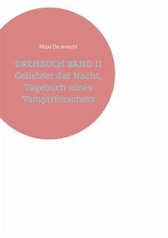 DREHBUCH BAND II Geliebter der Nacht, Tagebuch eines Vampirforschers