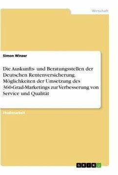 Die Auskunfts- und Beratungsstellen der Deutschen Rentenversicherung. Möglichkeiten der Umsetzung des 360-Grad-Marketings zur Verbesserung von Service und Qualität