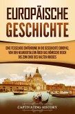 Europäische Geschichte: Eine fesselnde Einführung in die Geschichte Europas, von den Neandertalern über das Römische Reich bis zum Ende des Kalten Krieges (eBook, ePUB)