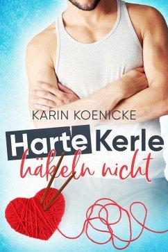 Harte Kerle häkeln nicht (eBook, ePUB) - Koenicke, Karin