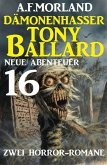 Dämonenhasser Tony Ballard - Neue Abenteuer 16 - Zwei Horror-Romane (eBook, ePUB)