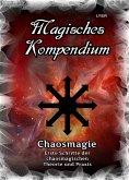 Magisches Kompendium - Chaosmagie - Erste Schritte der chaosmagischen Theorie und Praxis (eBook, ePUB)