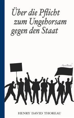 Über die Pflicht zum Ungehorsam gegen den Staat (Civil Disobedience) (eBook, ePUB)