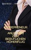 Entrepreneur - Anleitung zum beruflichen Höhenflug (eBook, ePUB)