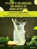 44 Rezepte für Smoothies und Gerichte zu deiner Entgiftung (eBook, ePUB)
