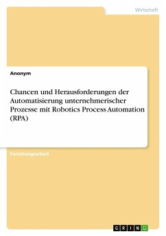 Chancen und Herausforderungen der Automatisierung unternehmerischer Prozesse mit Robotics Process Automation (RPA)