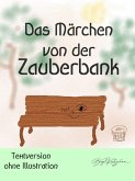 Das Märchen von der Zauberbank (Textversion - ohne Illustrationen) (eBook, ePUB)